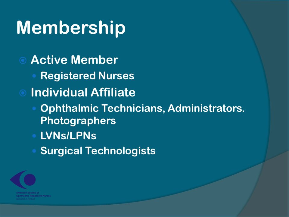 Membership  Active Member Registered Nurses  Individual Affiliate Ophthalmic Technicians, Administrators.