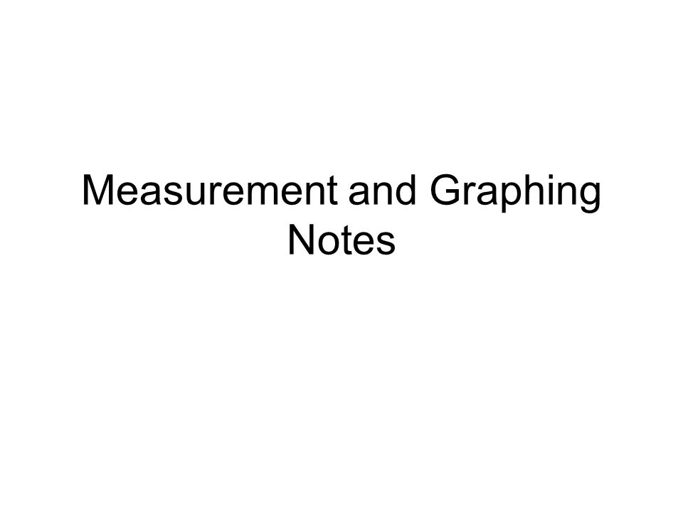Measurement and Graphing Notes  Length Tool to use: Ruler or
