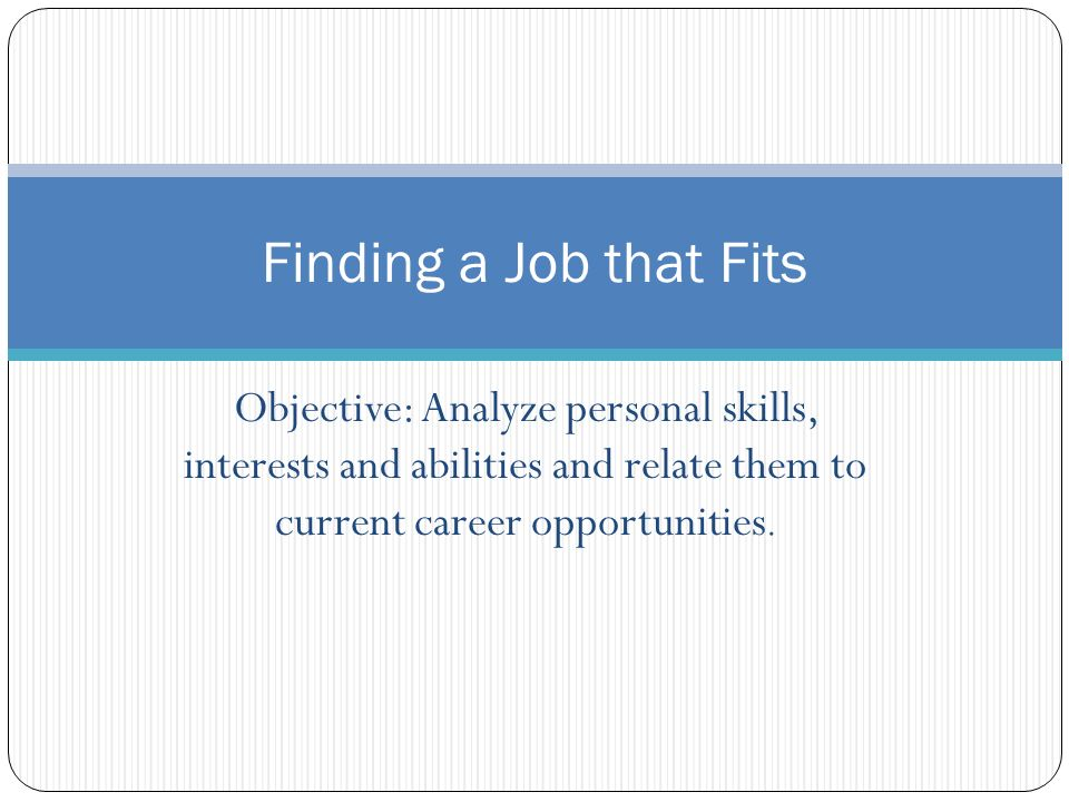 Objective: Analyze personal skills, interests and abilities and ...