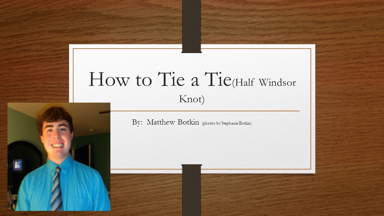 How To Tie A Half Windsor Knot By Matthew Botkin Photos The Halfwindsor 1 Stephanie