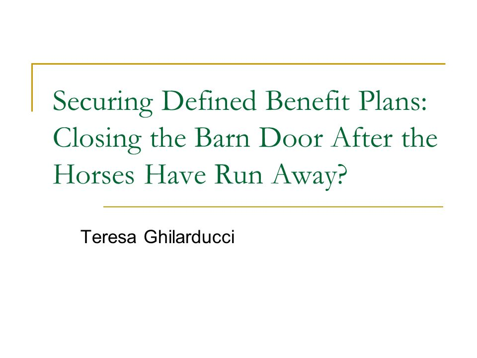 Securing Defined Benefit Plans Closing The Barn Door After The