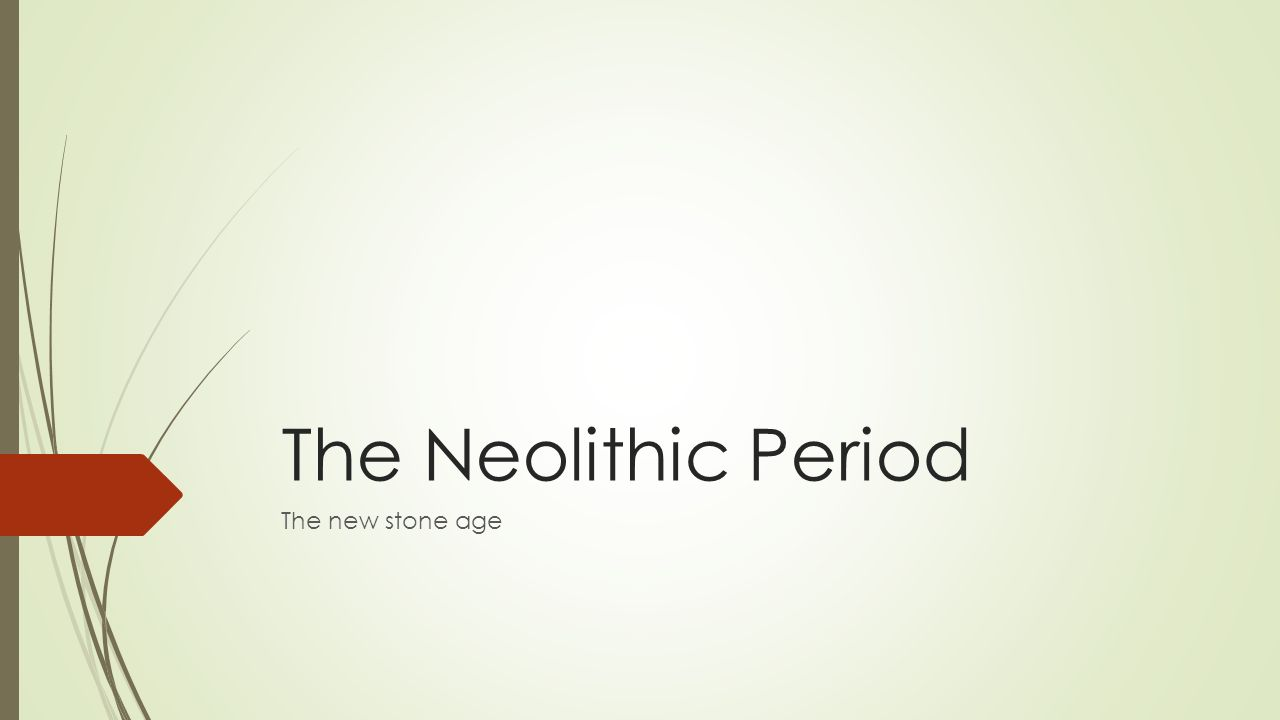 The Neolithic Period The new stone age