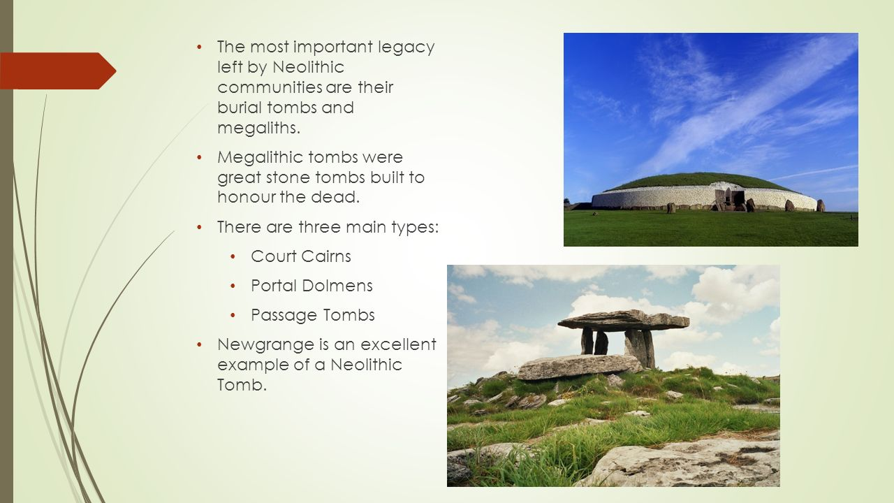 The most important legacy left by Neolithic communities are their burial tombs and megaliths.