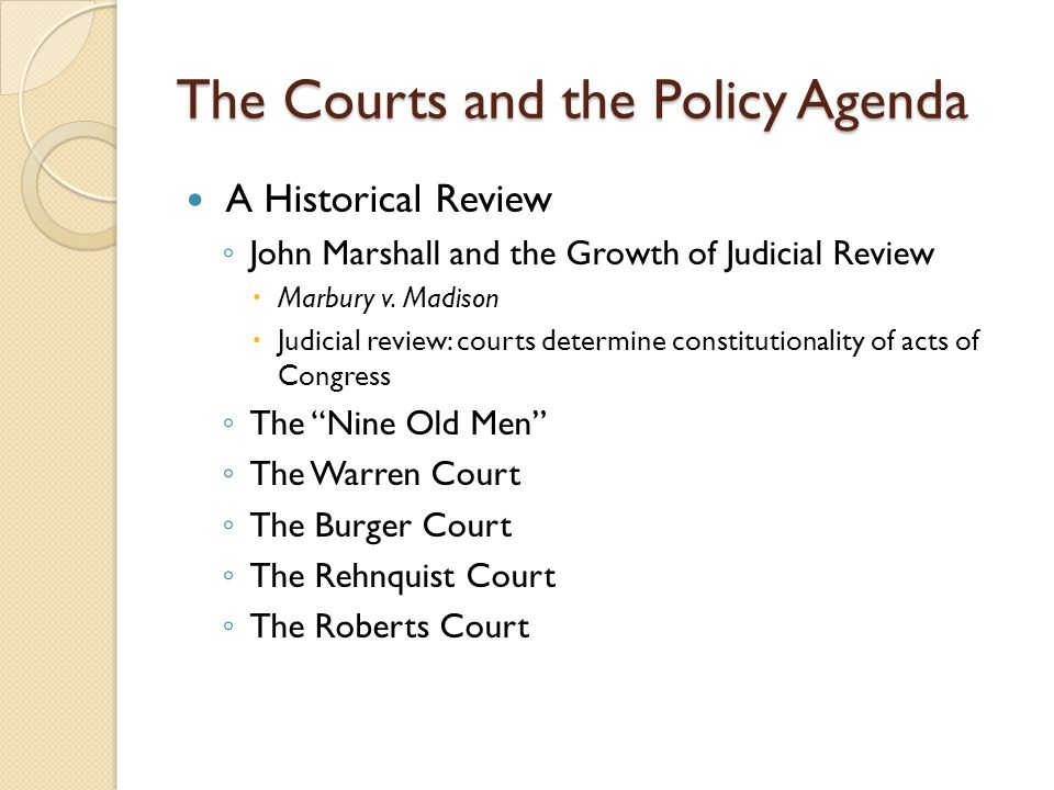 The Courts and the Policy Agenda A Historical Review ◦ John Marshall and the Growth of Judicial Review  Marbury v.