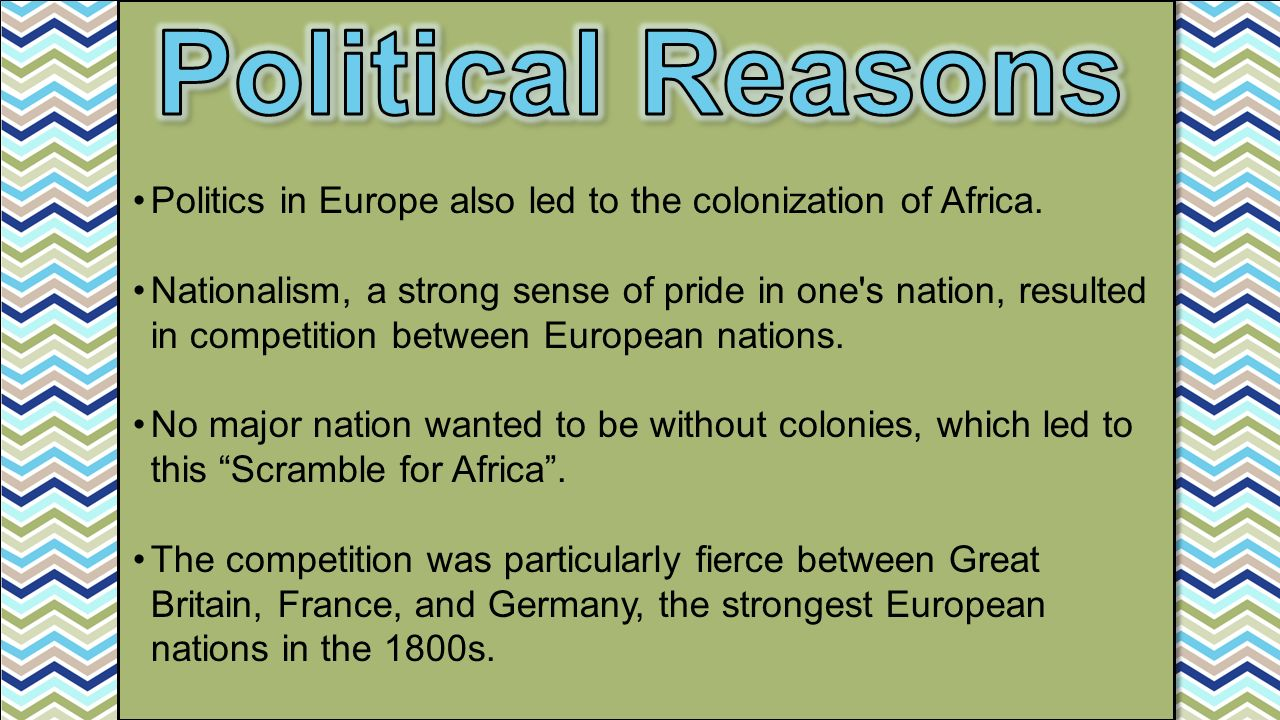 Politics in Europe also led to the colonization of Africa.