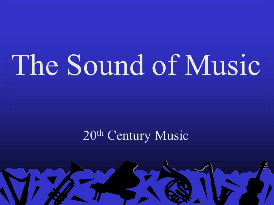 The Sound of Music 20 th Century Music  1900s Composers: Arnold