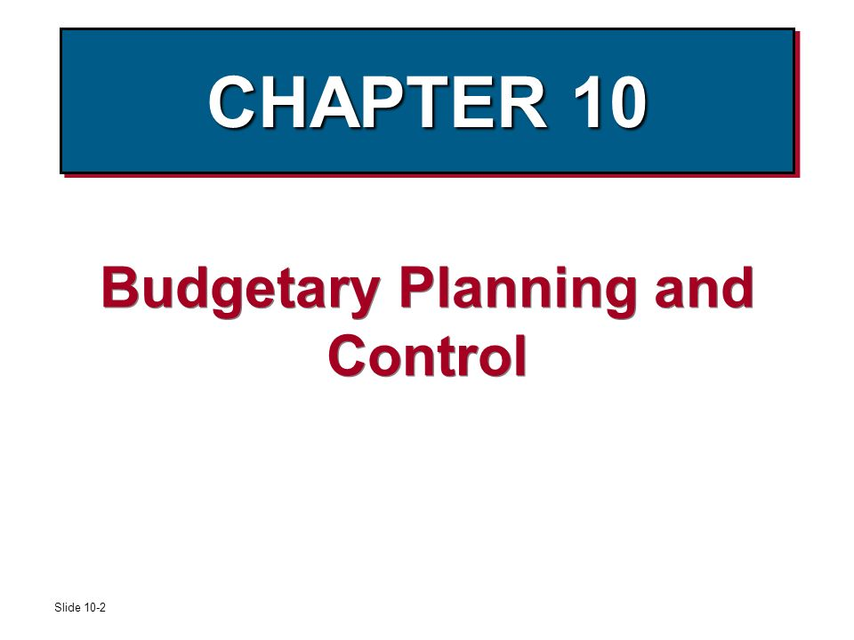 Slide 10 2 CHAPTER 10 Budgetary Planning And Control Ppt