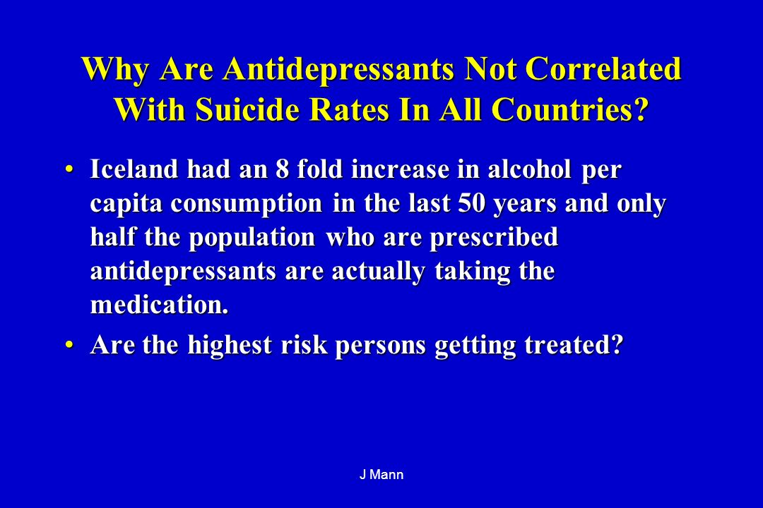 J Mann Why Are Antidepressants Not Correlated With Suicide Rates In All Countries.