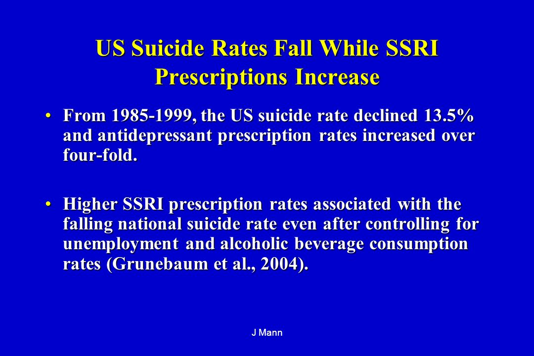 J Mann US Suicide Rates Fall While SSRI Prescriptions Increase From , the US suicide rate declined 13.5% and antidepressant prescription rates increased over four-fold.From , the US suicide rate declined 13.5% and antidepressant prescription rates increased over four-fold.