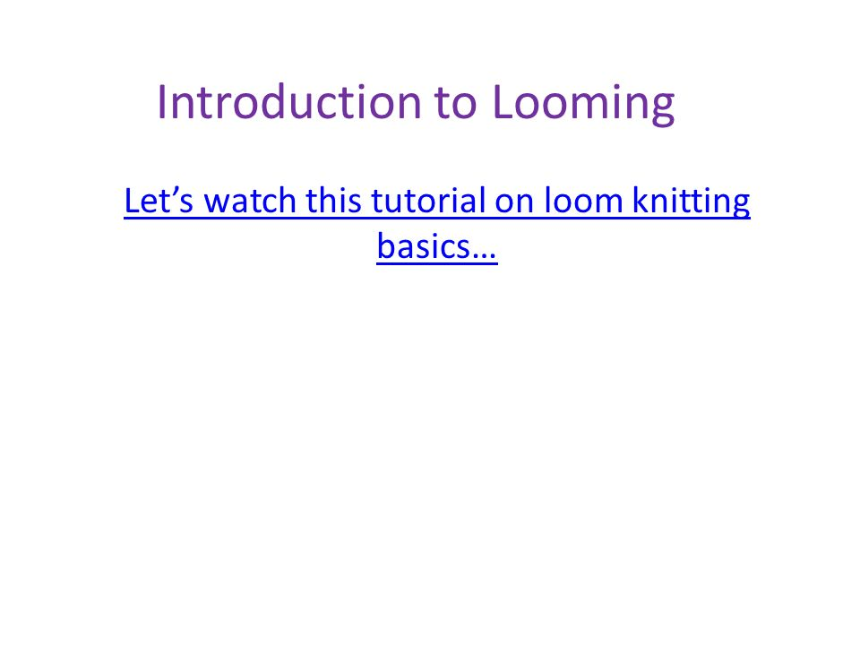 Lets Loom Introduction To Looming Lets Watch This Tutorial On