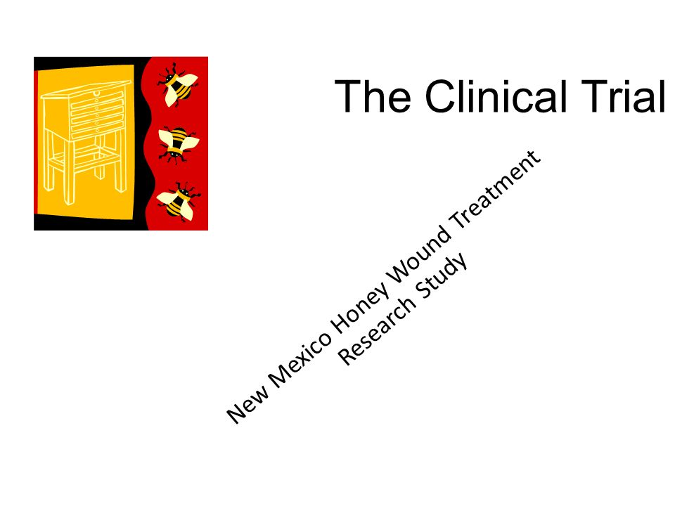Making Honey And Medicine A Local Affair Part 1 The Clinical Trial