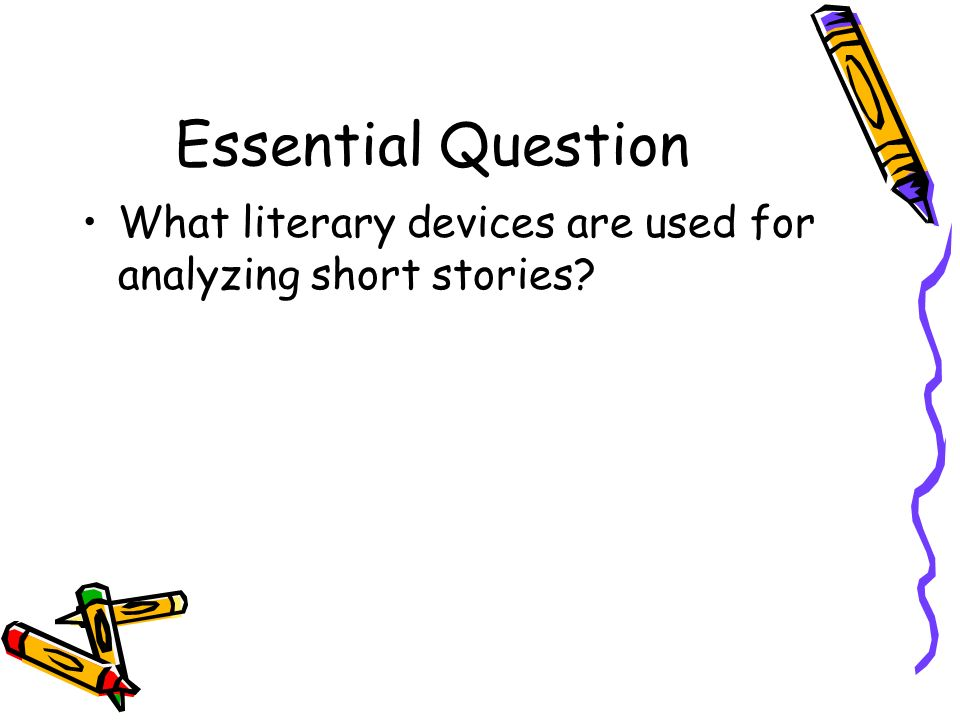 Essential Question What literary devices are used for analyzing short stories