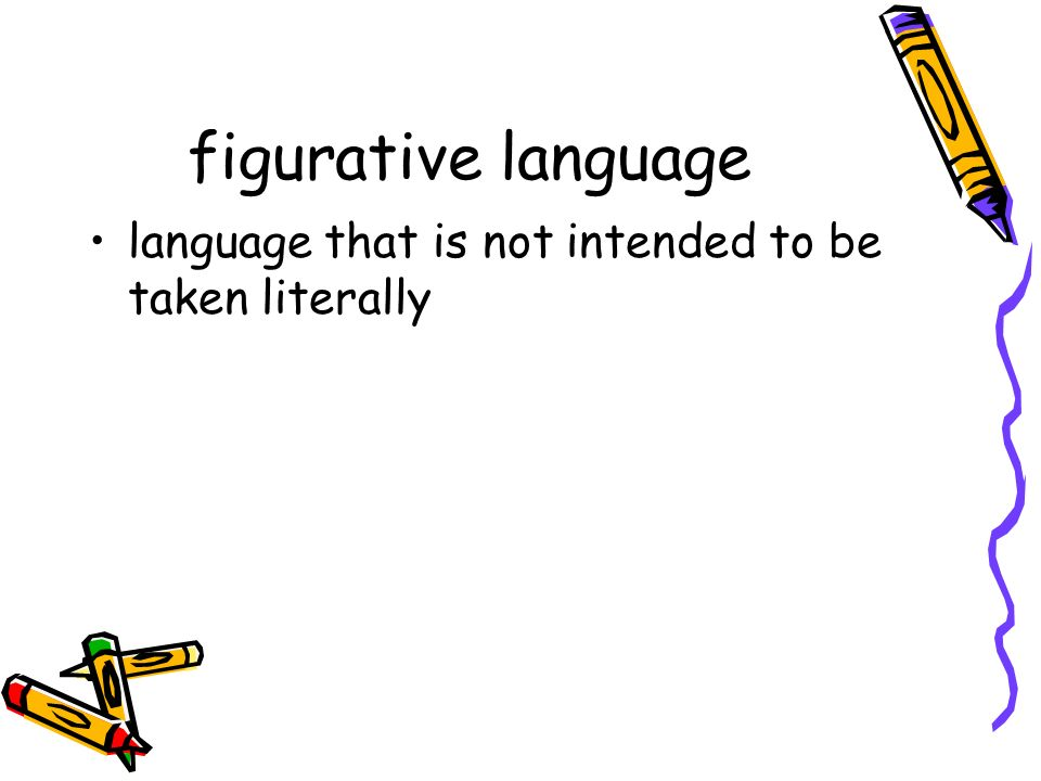 figurative language language that is not intended to be taken literally