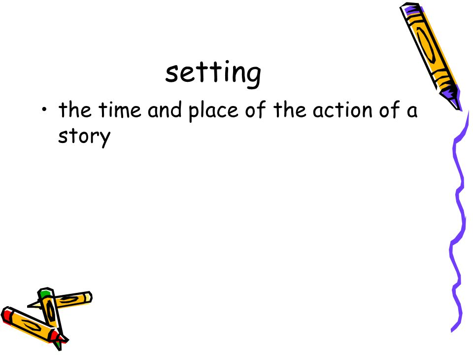 setting the time and place of the action of a story