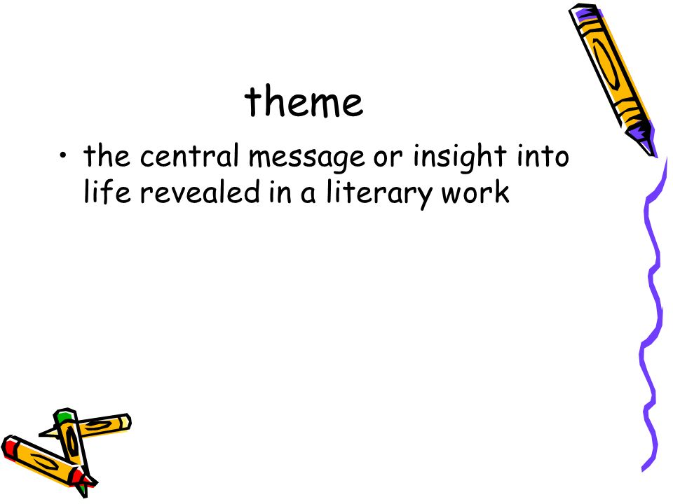 theme the central message or insight into life revealed in a literary work