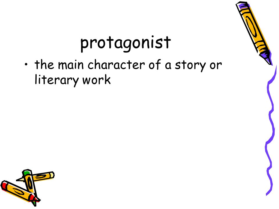 protagonist the main character of a story or literary work
