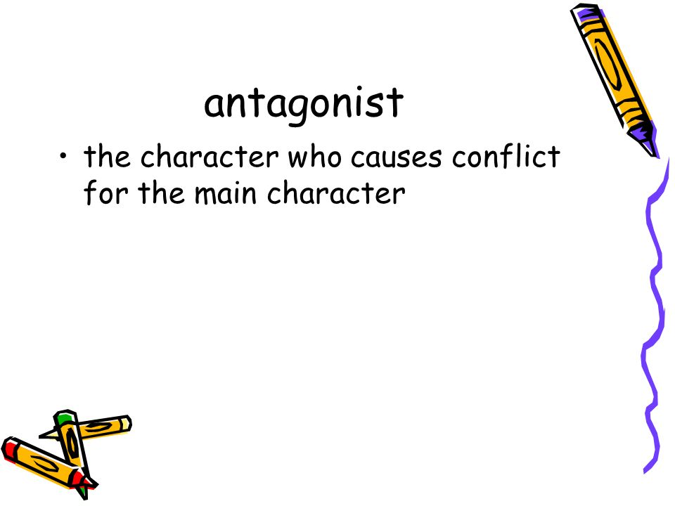 antagonist the character who causes conflict for the main character
