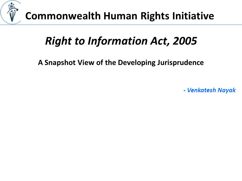 Commonwealth Human Rights Initiative Right to Information Act, Venkatesh Nayak A Snapshot View of the Developing Jurisprudence