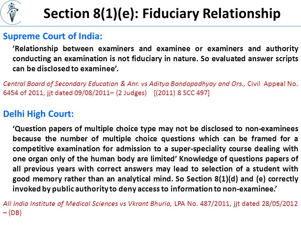 Section 8(1)(e): Fiduciary Relationship Supreme Court of India: 'Relationship between examiners and examinee or examiners and authority conducting an examination is not fiduciary in nature.