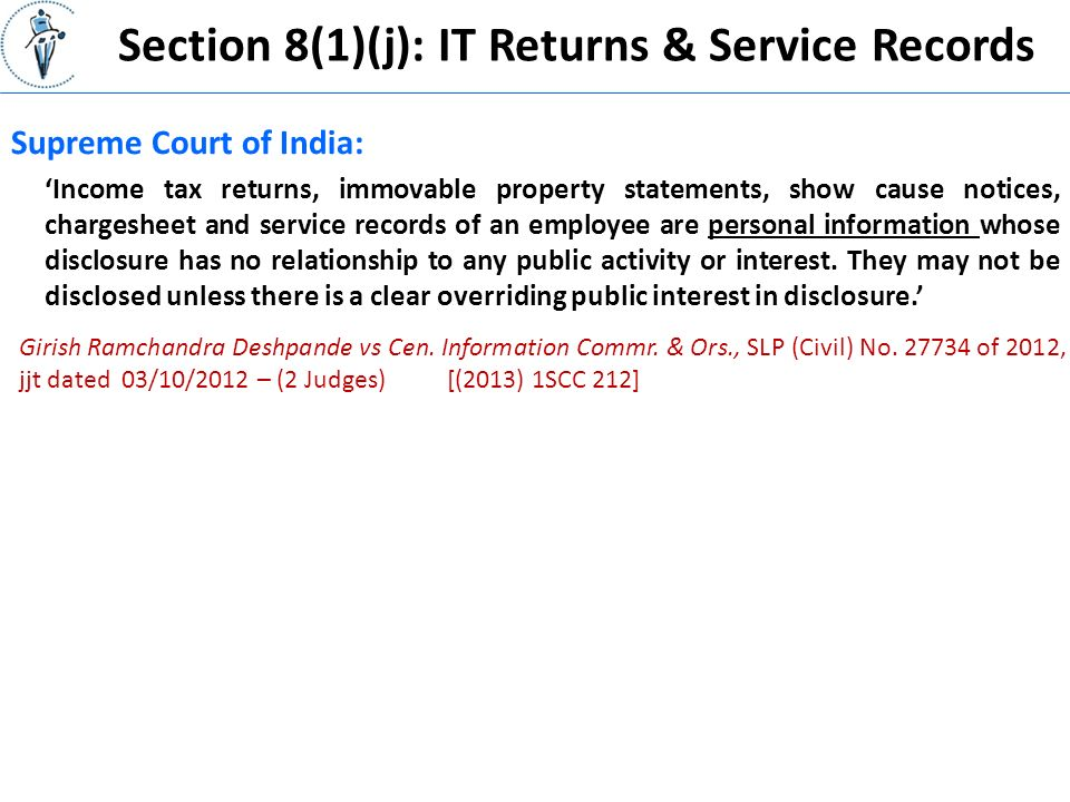 Section 8(1)(j): IT Returns & Service Records Supreme Court of India: 'Income tax returns, immovable property statements, show cause notices, chargesheet and service records of an employee are personal information whose disclosure has no relationship to any public activity or interest.
