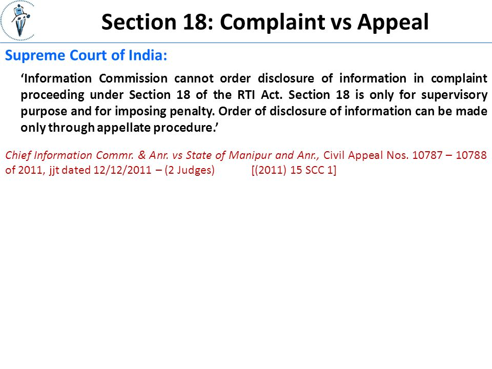 Section 18: Complaint vs Appeal Supreme Court of India: 'Information Commission cannot order disclosure of information in complaint proceeding under Section 18 of the RTI Act.