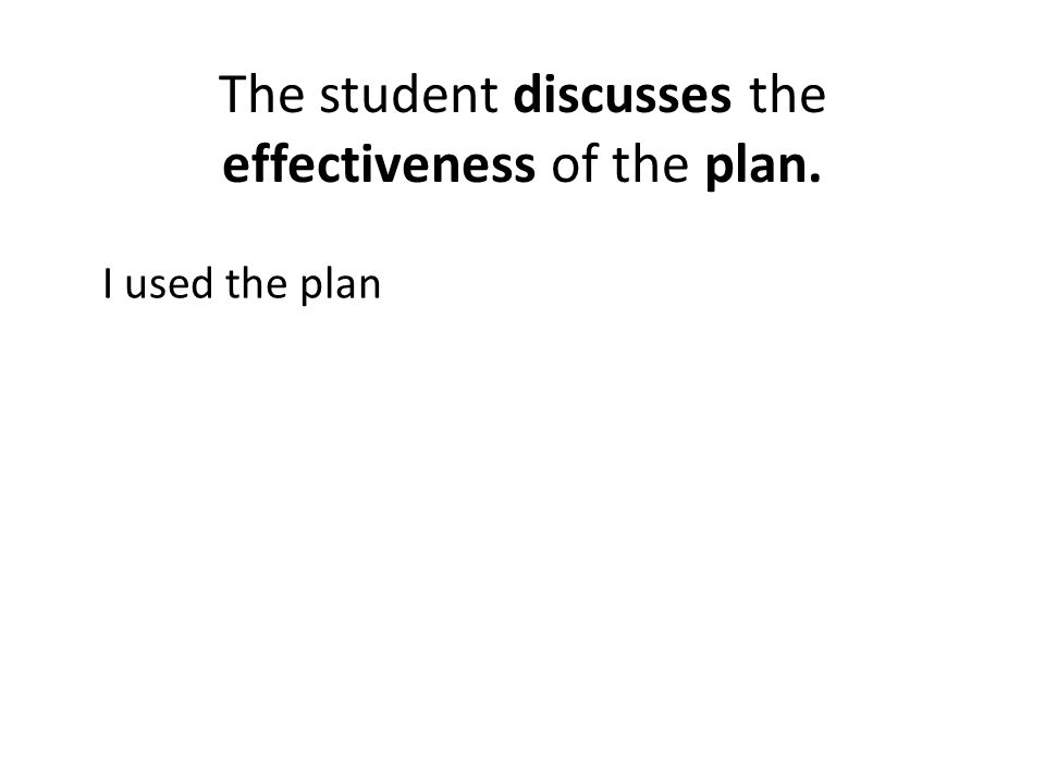 The student discusses the effectiveness of the plan. I used the plan
