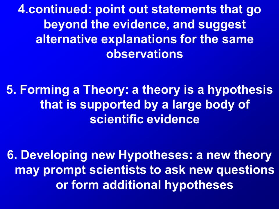 4.continued: point out statements that go beyond the evidence, and suggest alternative explanations for the same observations 5.