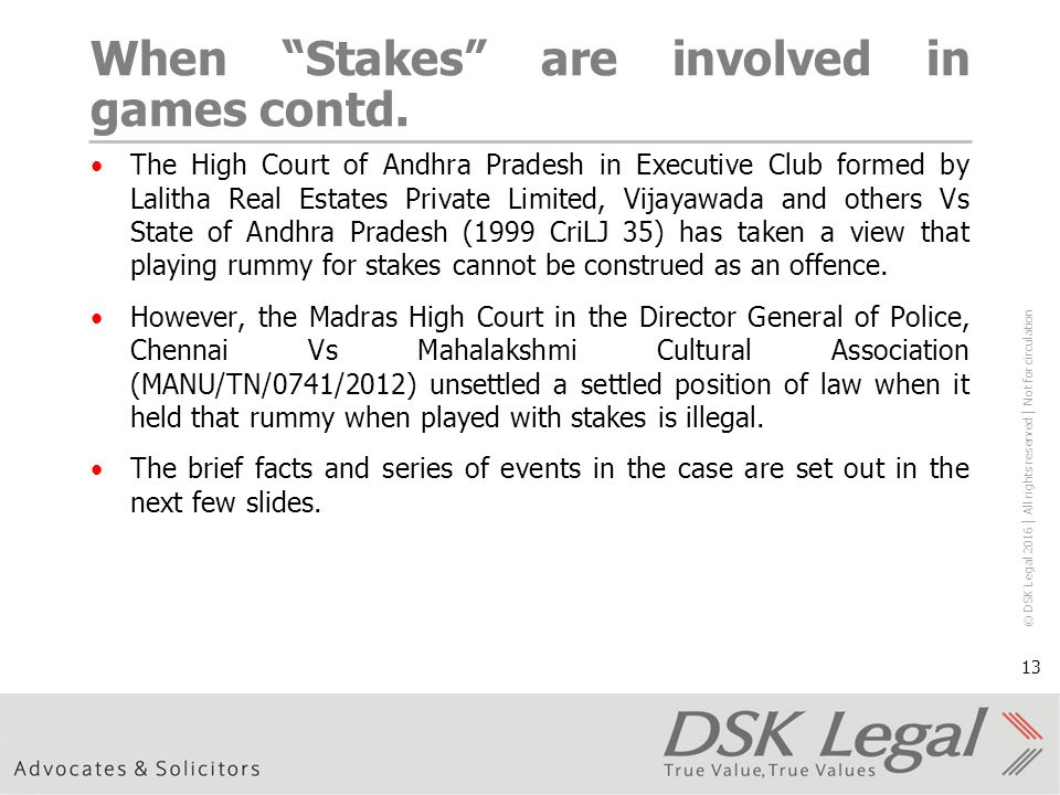 © DSK Legal 2016 │ All rights reserved │ Not for circulation 13 When Stakes are involved in games contd.