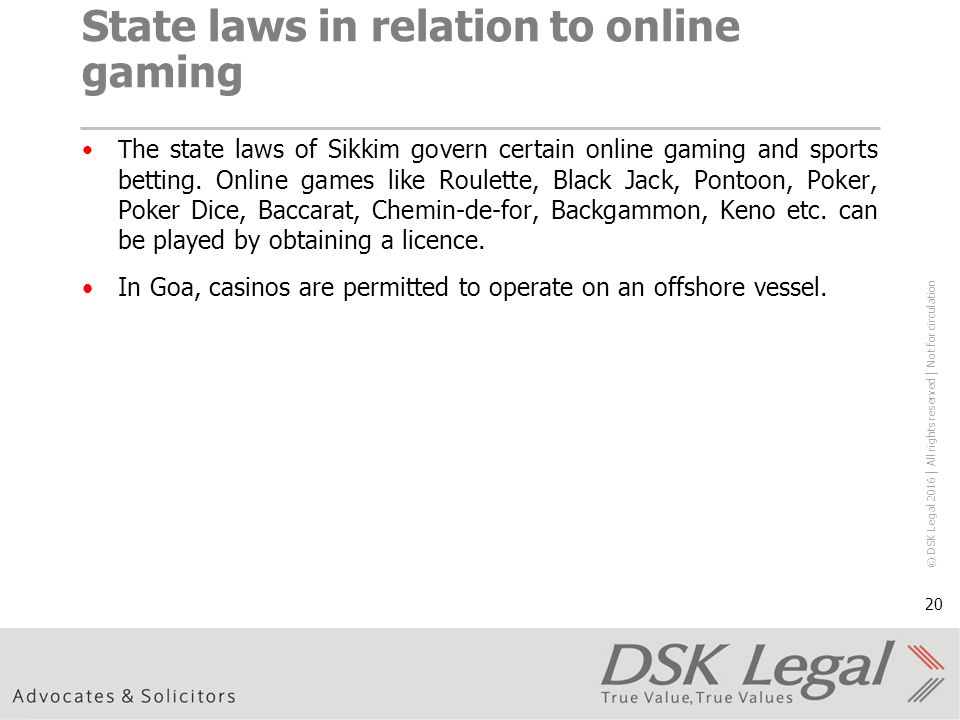 © DSK Legal 2016 │ All rights reserved │ Not for circulation 20 State laws in relation to online gaming T he state laws of Sikkim govern certain online gaming and sports betting.