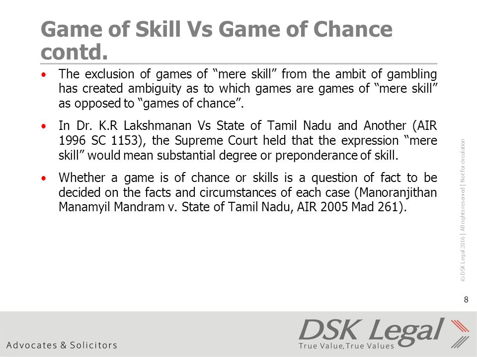 © DSK Legal 2016 │ All rights reserved │ Not for circulation 8 Game of Skill Vs Game of Chance contd.