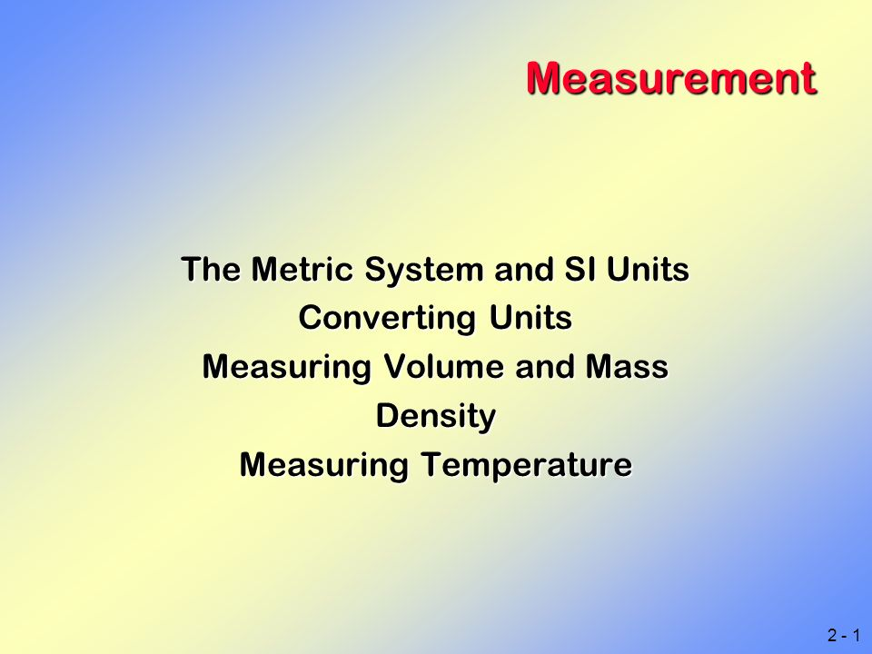2 - 1 Measurement The Metric System and SI Units Converting