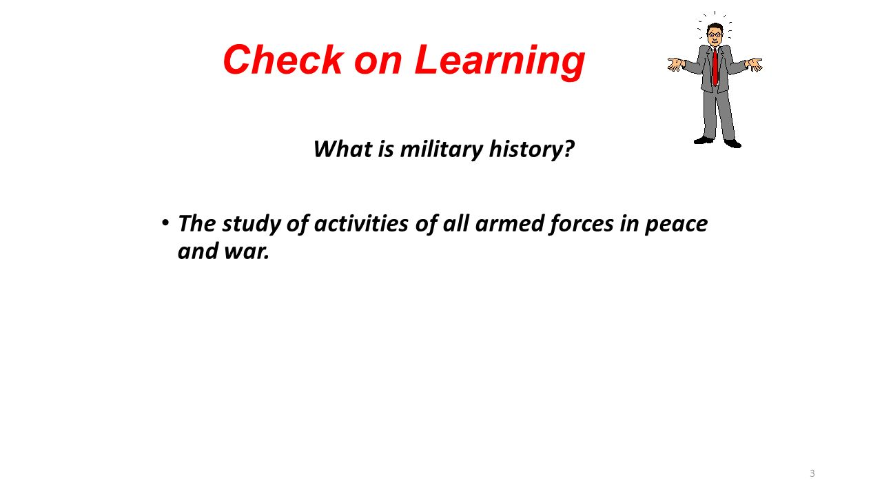 3 Check on Learning What is military history.