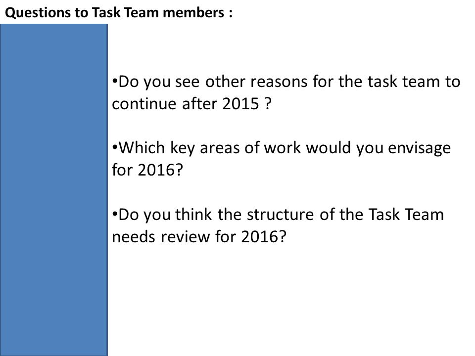 Questions to Task Team members : Do you see other reasons for the task team to continue after