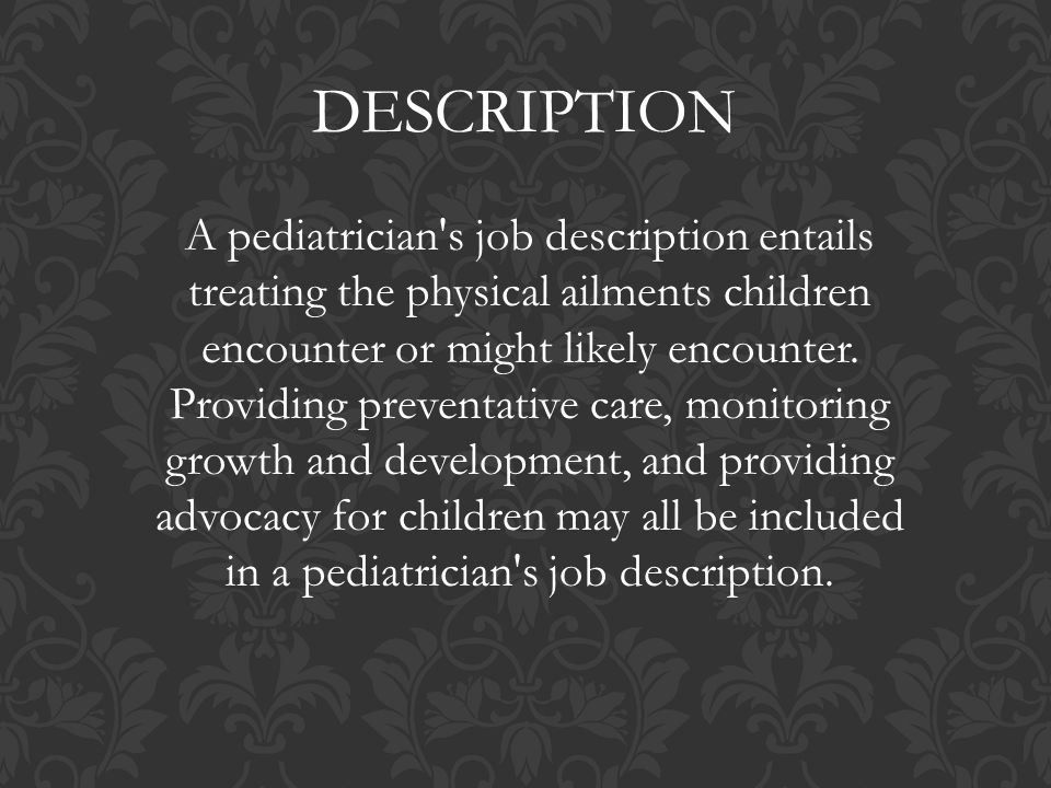 DESCRIPTION A pediatrician\'s job description entails treating the ...