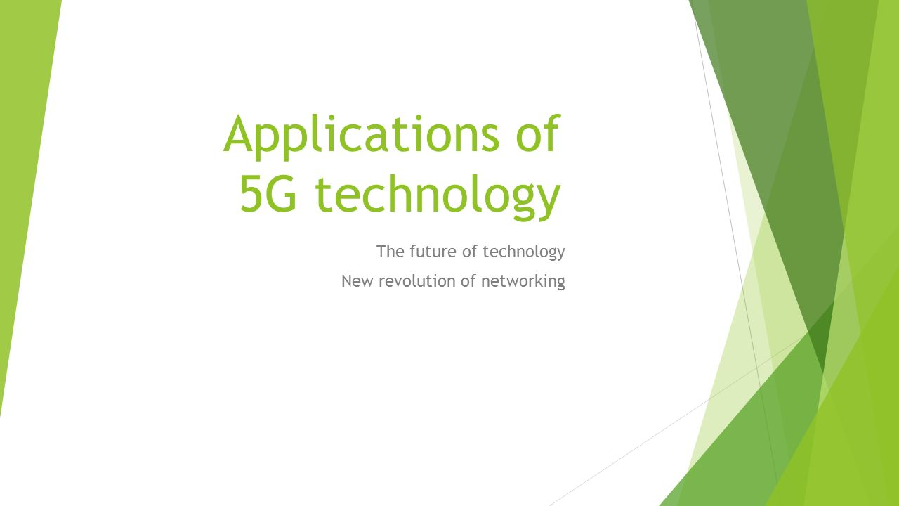 Applications of 5G technology The future of technology New