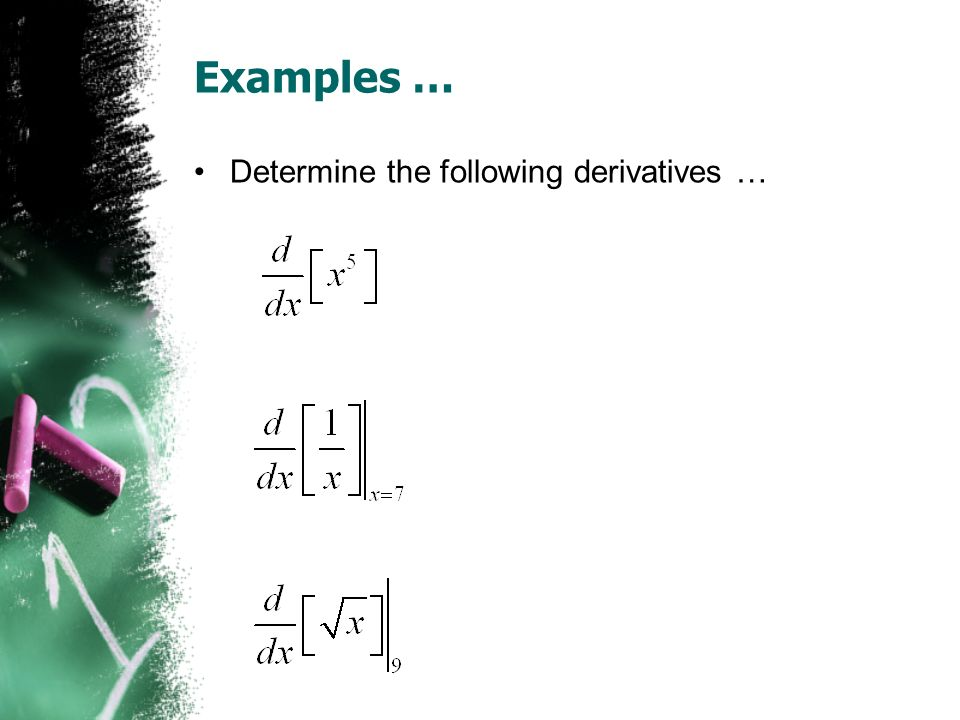 Examples … Determine the following derivatives …