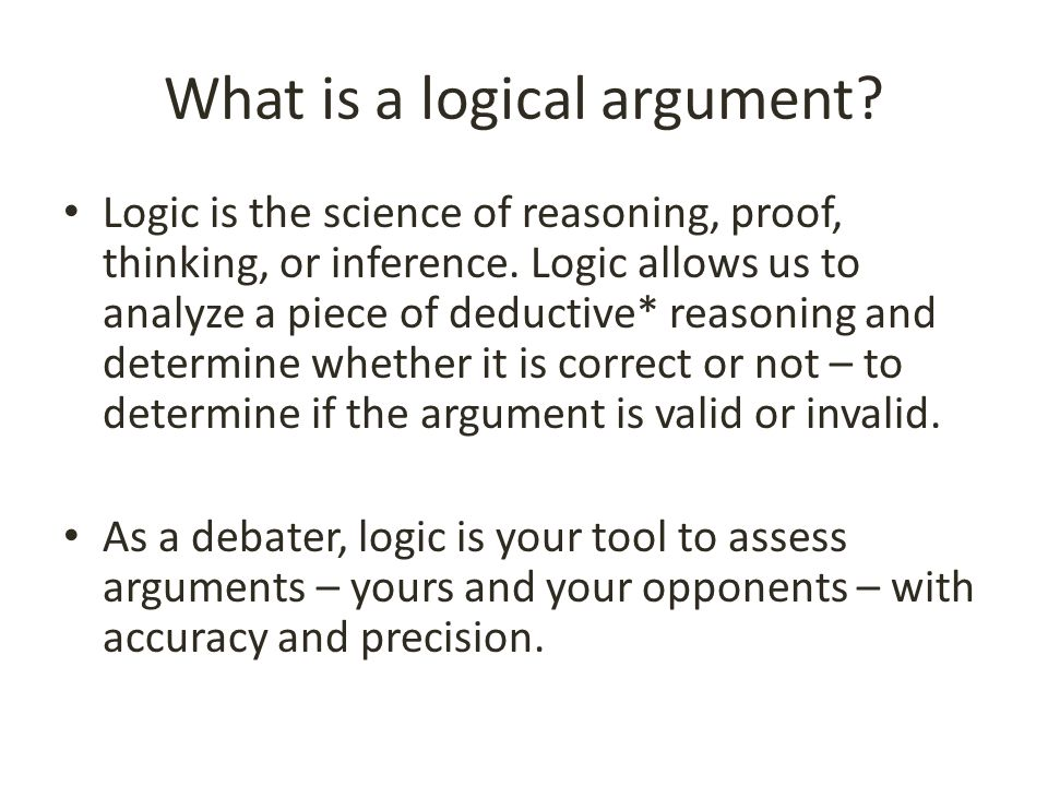 logical selection of reasoning and facts in Logical reasoning is a system of forming conclusions based on a set of premises or information to reach a conclusion using logical reasoning, evidence or facts must first be presented for instance, if a grocer wants to know if he is selling more beets than turnips, he may gather evidence about the.