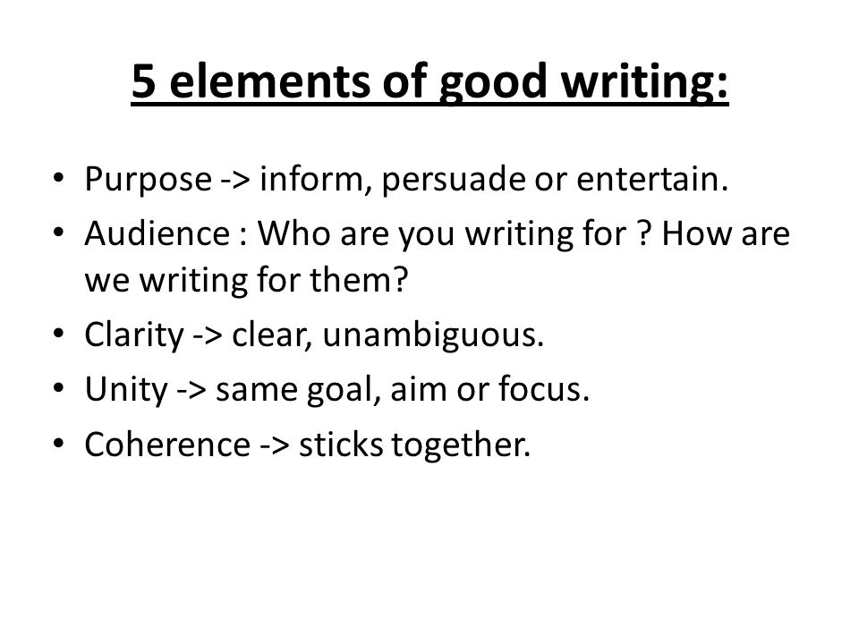 5 Elements Of Good Writing Purpose Inform Persuade Or Entertain