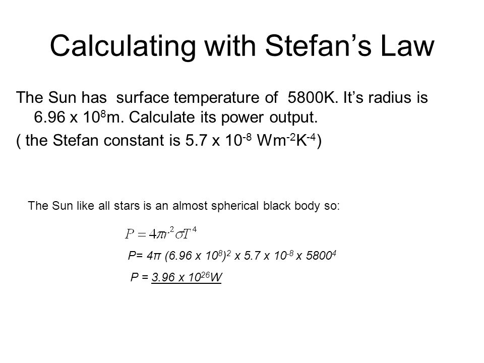 Calculating with Stefan's Law The Sun has surface temperature of 5800K.