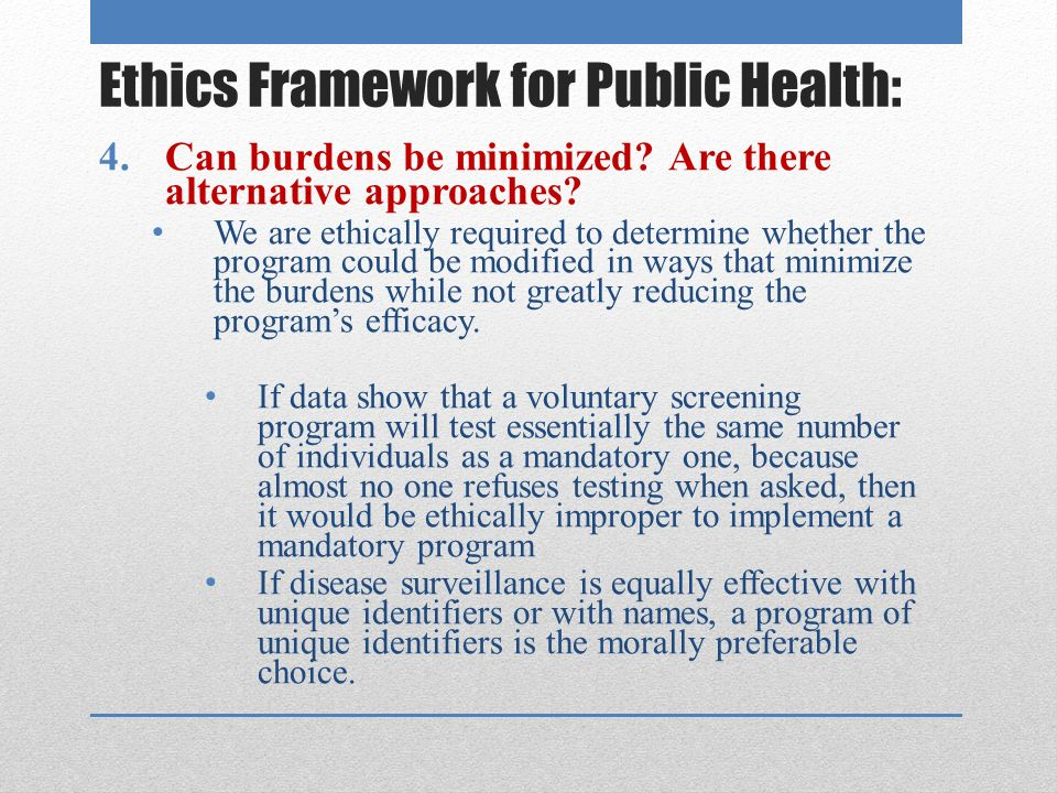 Ethics Framework for Public Health: 4.Can burdens be minimized.