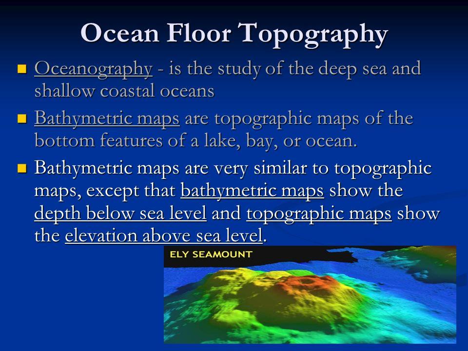Topographic Map Of Ocean Floor.Oceanography Mapping The Ocean Floor Ocean Floor Topography Ppt