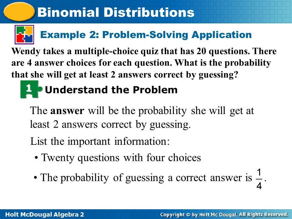 Holt McDougal Algebra 2 Binomial Distributions How do we use the ...