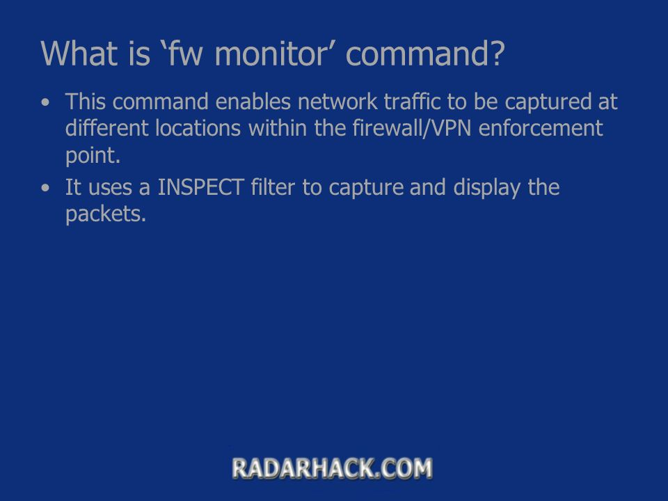 Troubleshooting tools  What is 'fw monitor' command? This