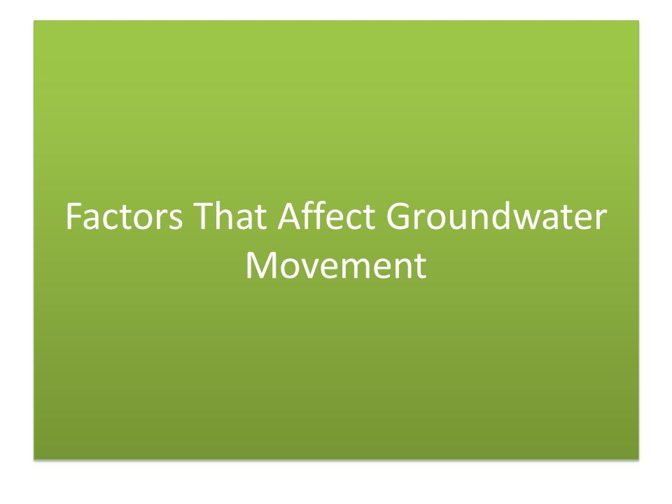 Factors That Affect Groundwater Movement