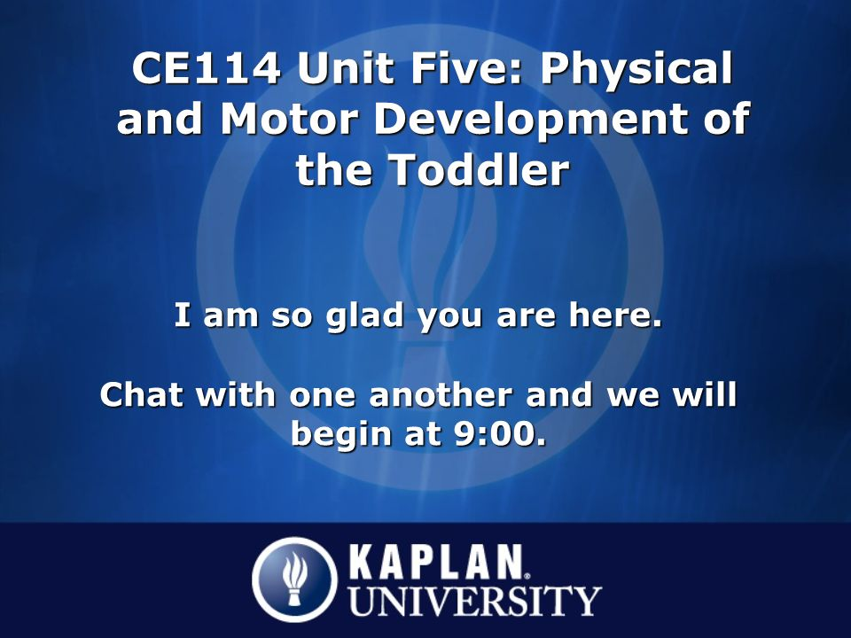 CE114 Unit Five: Physical and Motor Development of the Toddler I am