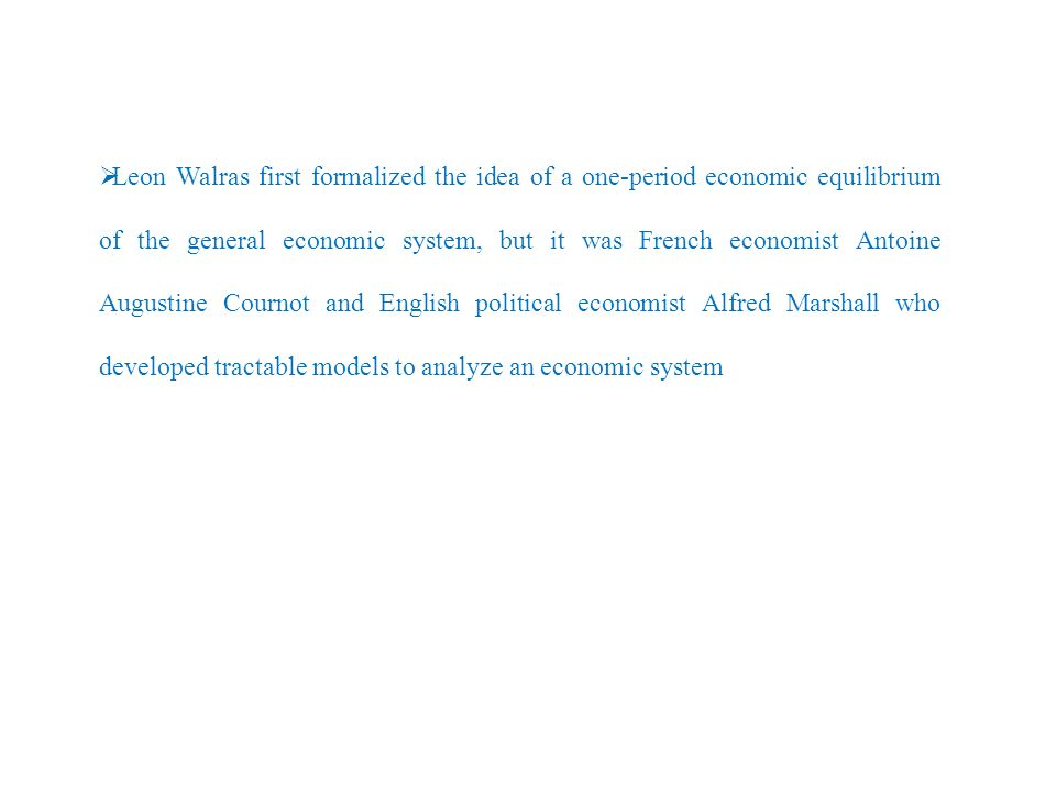 6 Leon Walras First Formalized The Idea Of A One Period Economic Equilibrium General