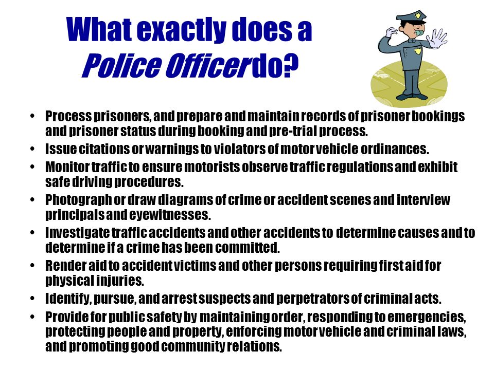 So You Want To Be A Police Officer Patrol Assigned Area To Enforce