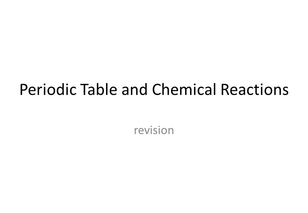 Periodic table and chemical reactions revision the periodic table 1 periodic table and chemical reactions revision urtaz Choice Image