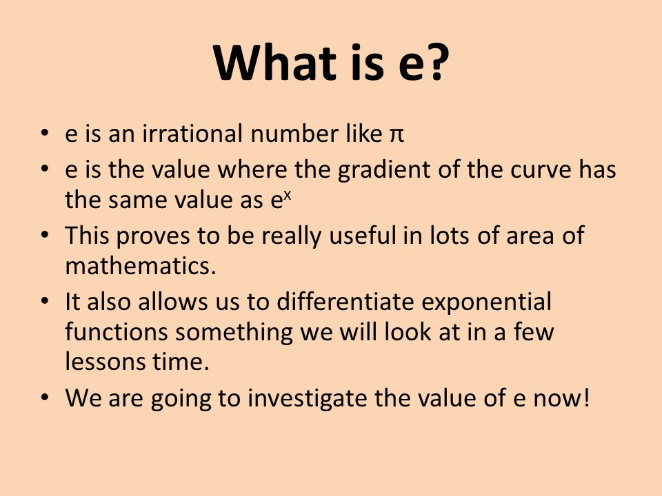 Aims To Know The Value Of E And How This Relates To Natural Logs To Be Able To Sketch Graphs Of E X And Lnx To Start To Solve Equations Involving E
