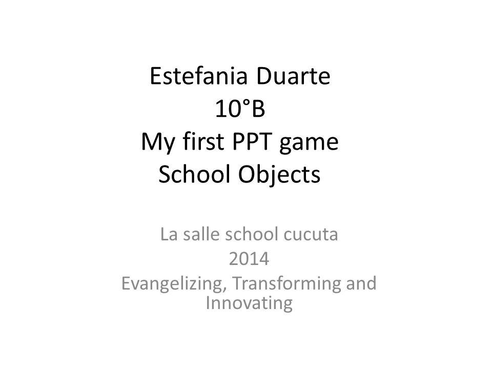 Estefania Duarte 10 B My First PPT Game School Objects La Salle